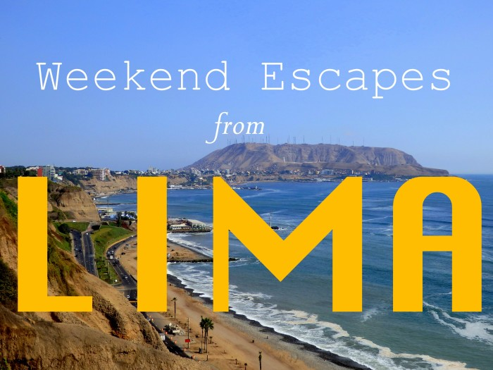 Easy weekend trips from Lima!