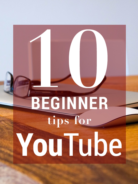 10 Beginner Tips If You're Starting Out on YouTube