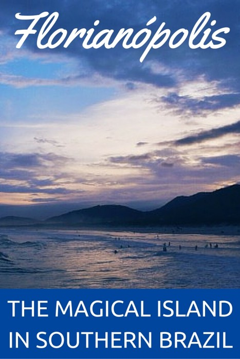 Visiting Florianópolis - The Magical Island in Southern Brazil